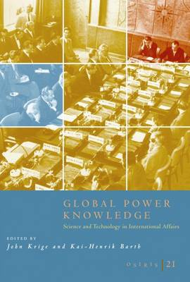 Global Power Knowledge: Science and Technology in International Affairs - Osiris v. 21 (Paperback)