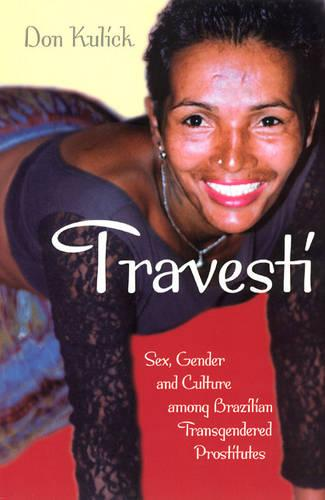 Travesti: Sex, Gender and Culture Among Brazilian Transgendered Prostitutes - Worlds of Desire: The Chicago Series on Sexuality, Gender & Culture (Paperback)