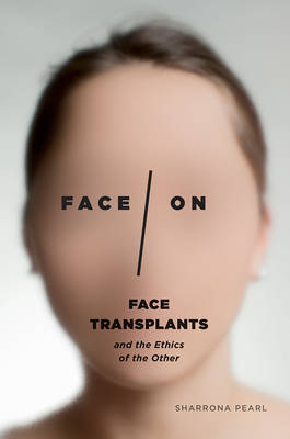 Face/On: Face Transplants and the Ethics of the Other (Paperback)