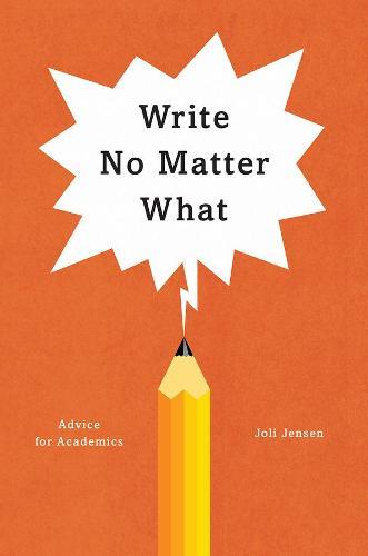 Write No Matter What: Advice for Academics (Hardback)