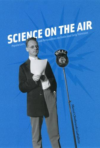 Science on the Air: Popularizers and Personalities on Radio and Early Television (Hardback)