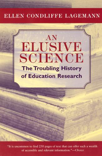 An Elusive Science: The Troubling History of Education Research (Paperback)