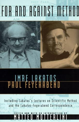 For and Against Method: Including Lakatos's Lectures on Scientific Method and the Lakatos-Feyerabend Correspondence (Paperback)