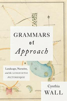 Grammars of Approach: Landscape, Narrative, and the Linguistic Picturesque (Paperback)