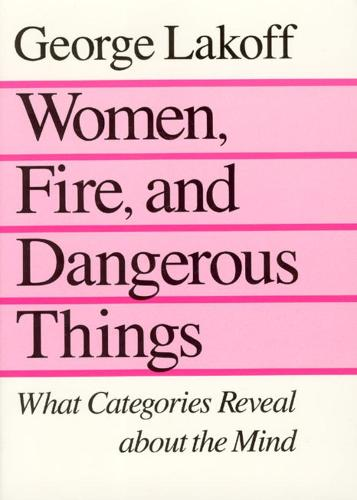 Women, Fire and Dangerous Things: What Categories Reveal About the Mind (Paperback)