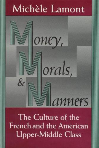 Money, Morals and Manners: Culture of the French and the American Upper-Middle Class - Morality and Society Series (Paperback)
