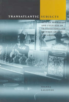 Transatlantic Subjects: Acts of Migration and Cultures of Transnationalism between Greece and America (Hardback)