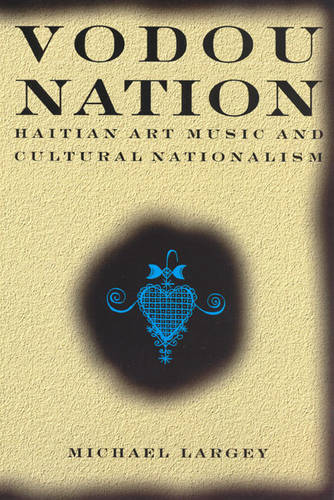 Vodou Nation: Haitian Art Music and Cultural Nationalism - Chicago Studies in Ethnomusicology (Paperback)