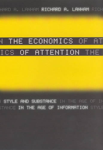 The Economics of Attention: Style and Substance in the Age of Information (Paperback)