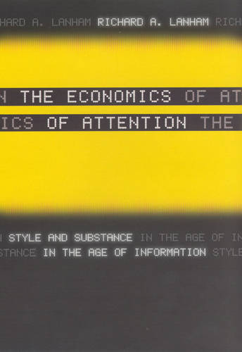 The Economics of Attention: Style and Substance in the Age of Information (Hardback)