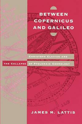 Between Copernicus and Galileo: Christoph Clavius and the Collapse of Ptolemaic Cosmology (Paperback)