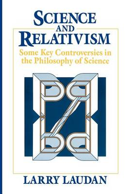 Science and Relativism: Some Key Controversies in the Philosophy of Science - Science & Its Conceptual Foundations S. (Paperback)