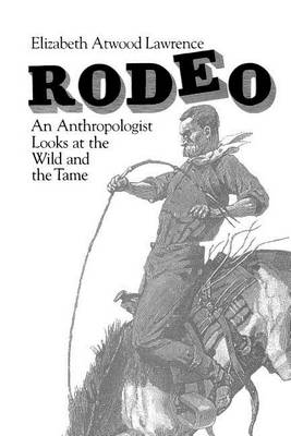 Rodeo: An Anthropologist Looks at the Wild and the Tame (Paperback)