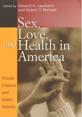 Sex, Love and Health in America: Private Choices and Public Policies (Hardback)