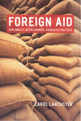Foreign Aid: Diplomacy, Development, Domestic Policies (Paperback)