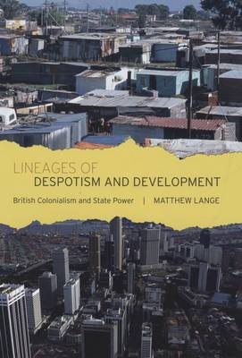 Lineages of Despotism and Development: British Colonialism and State Power (Hardback)