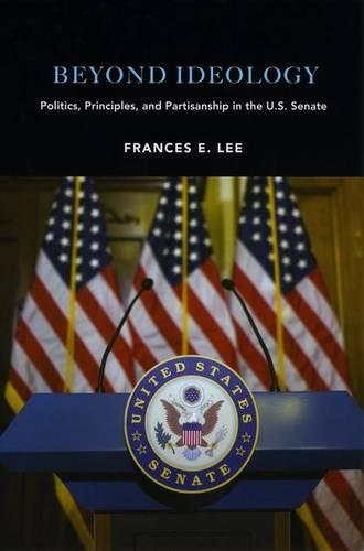 Beyond Ideology: Politics, Principles, and Partisanship in the U.S. Senate (Hardback)