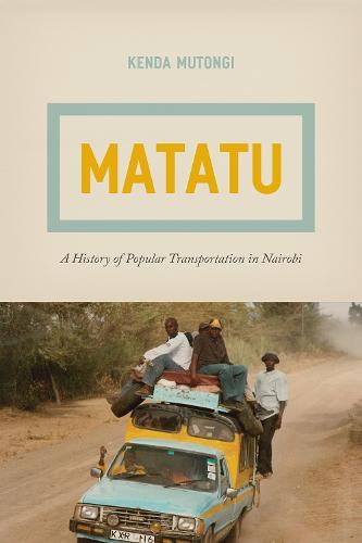 Matatu: A History of Popular Transportation in Nairobi (Paperback)