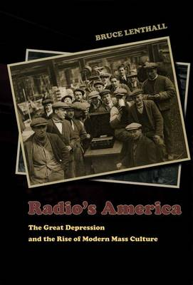 Radio's America: The Great Depression and the Rise of Modern Mass Culture (Hardback)