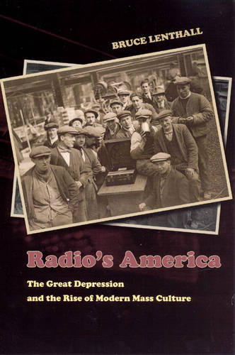 Radio's America: The Great Depression and the Rise of Modern Mass Culture (Paperback)