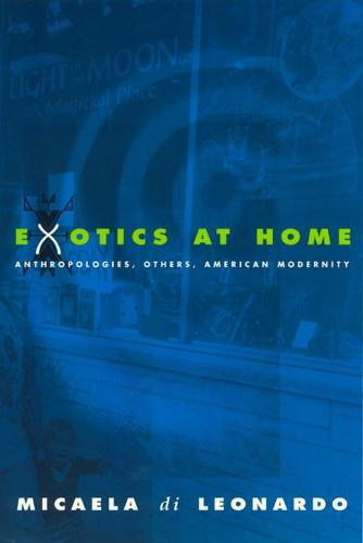 Exotics at Home: Anthropologies, Others, American Modernity - Women in Culture and Society Series (Hardback)