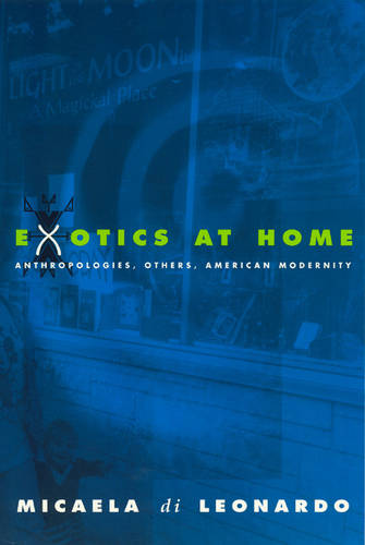Exotics at Home: Anthropologies, Others, American Modernity - Women in Culture and Society Series (Paperback)