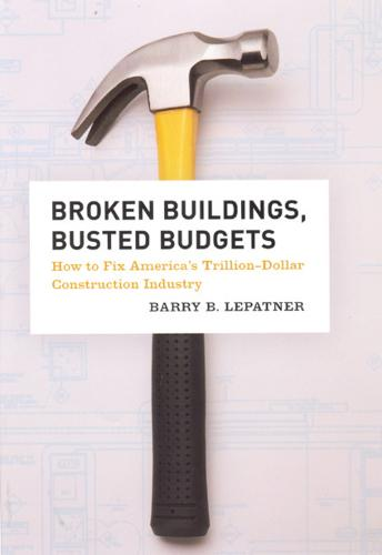 Broken Buildings, Busted Budgets: How to Fix America's Trillion-dollar Construction Industry (Paperback)