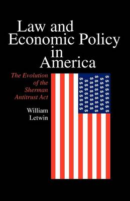 Law and Economic Policy in America: Evolution of the Sherman Antitrust Act (Paperback)