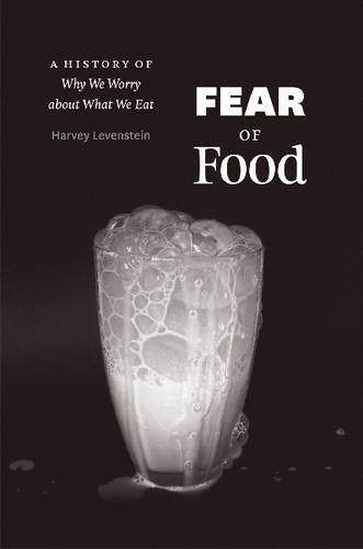 Fear of Food: A History of Why We Worry About What We Eat (Hardback)