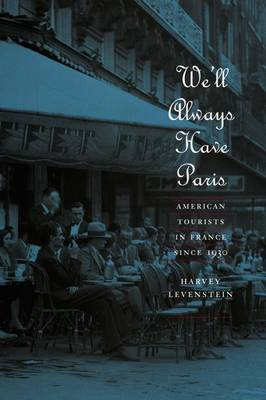 We'll Always Have Paris: American Tourists in France Since 1930 (Hardback)