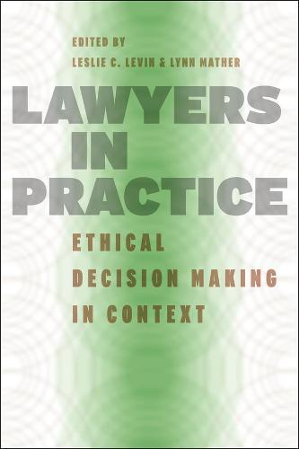 Lawyers in Practice: Ethical Decision Making in Context - Chicago Series in Law and Society (Hardback)