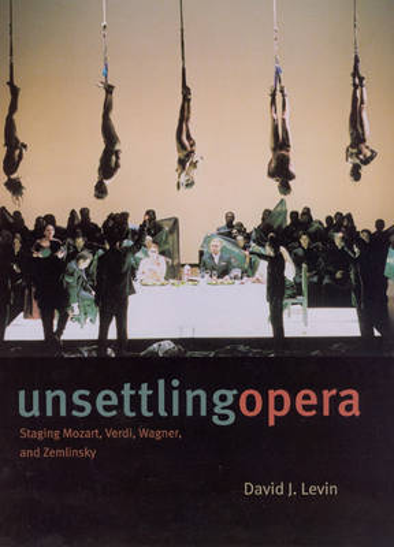 Unsettling Opera: Staging Mozart, Verdi, Wagner and Zemlinsky (Paperback)