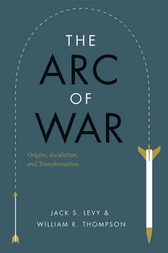 The Arc of War: Origins, Escalation, and Transformation (Hardback)