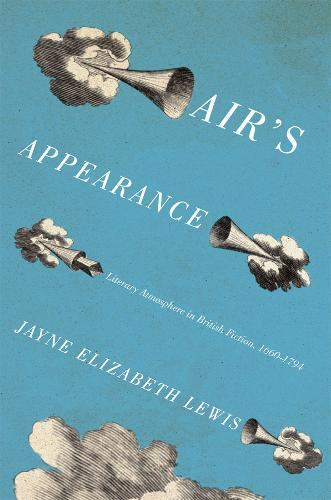 Air's Appearance: Literary Atmosphere in British Fiction, 1660-1794 (Hardback)