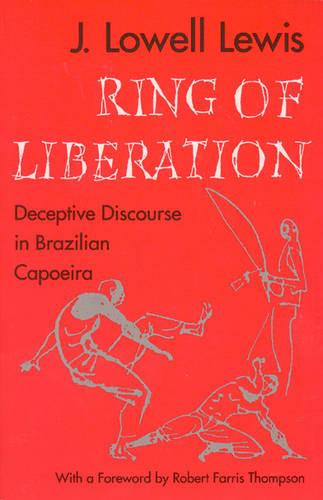 Ring of Liberation: Dceptive Discourse in Brazilian Capoeira (Hardback)