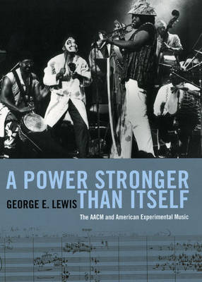 A Power Stronger Than Itself: The AACM and American Experimental Music (Hardback)