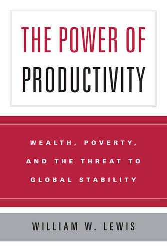 The Power of Productivity: Wealth, Poverty, and the Threat to Global Stability (Paperback)