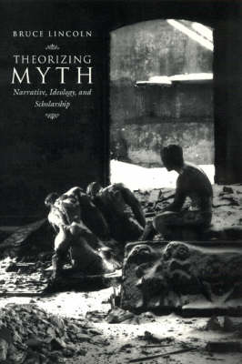 Theorizing Myth: Narrative, Ideology and Scholarship (Paperback)