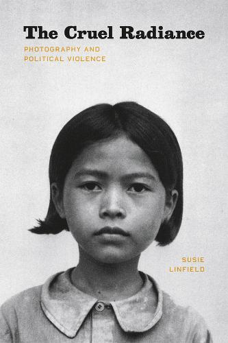 The Cruel Radiance: Photography and Political Violence (Paperback)