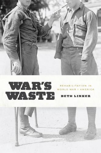 War's Waste: Rehabilitation in World War I America (Hardback)
