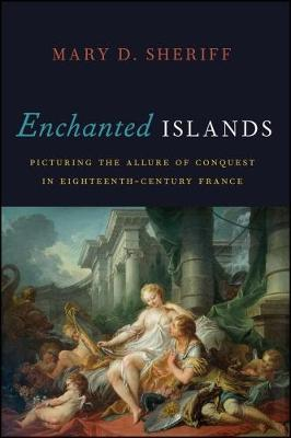 Enchanted Islands: Picturing the Allure of Conquest in Eighteenth-Century France (Hardback)