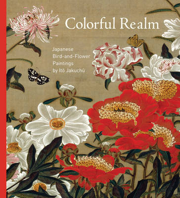 Colorful Realm: Japanese Bird-and-flower Paintings by Ito Jakuchu (Hardback)