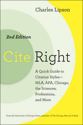 Cite Right: A Quick Guide to Citation Styles-MLA, APA, Chicago, the Sciences, Professions, and More - Chicago Guides to Writing, Editing and Publishing (Paperback)