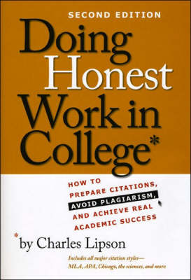 Doing Honest Work in College: How to Prepare Citations, Avoid Plagiarism, and Achieve Real Academic Success - Chicago Guides to Academic Life (Paperback)