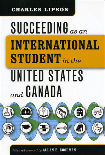 Succeeding as an International Student in the United States and Canada - Chicago Guides to Academic Life (Paperback)