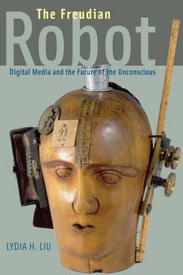 The Freudian Robot: Digital Media and the Future of the Unconscious (Hardback)