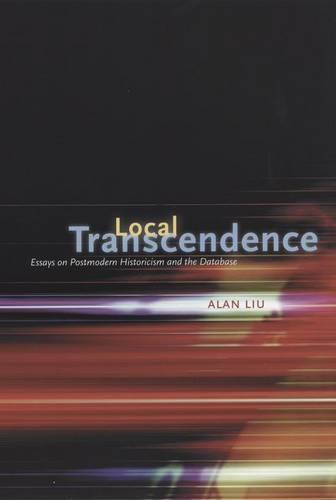 Local Transcendence: Essays on Postmodern Historicism and the Database (Hardback)