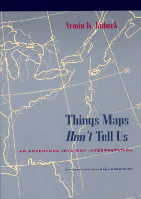 Things Maps Don't Tell Us: Adventure into Map Interpretation (Paperback)