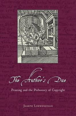 The Author's Due: Printing and the Prehistory of Copyright (Hardback)
