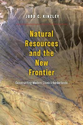 Natural Resources and the New Frontier: Constructing Modern China's Borderlands (Paperback)